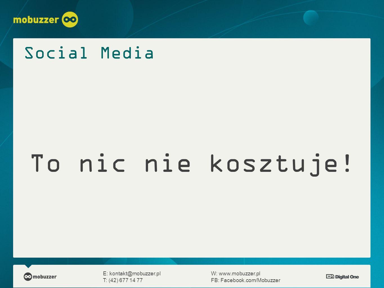 To nic nie kosztuje! E: kontakt@mobuzzer.plW: www.mobuzzer.pl T: (42) 677 14 77FB: Facebook.com/Mobuzzer Social Media