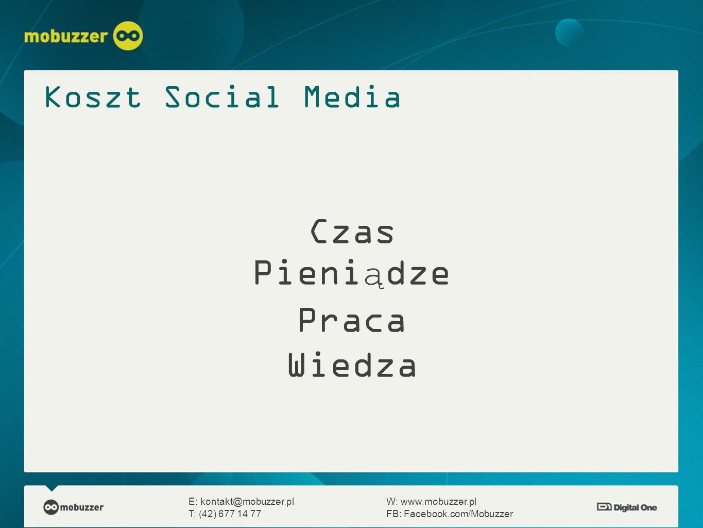 Czas Pieniądze Praca Wiedza E: kontakt@mobuzzer.plW: www.mobuzzer.pl T: (42) 677 14 77FB: Facebook.com/Mobuzzer Koszt Social Media