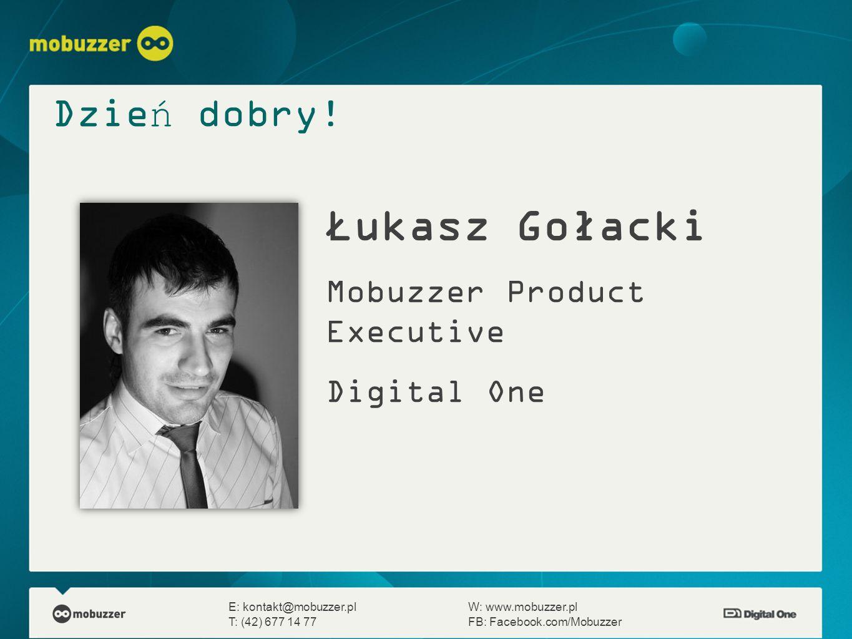 Dzień dobry! E: kontakt@mobuzzer.plW: www.mobuzzer.pl T: (42) 677 14 77FB: Facebook.com/Mobuzzer Łukasz Gołacki Mobuzzer Product Executive Digital One