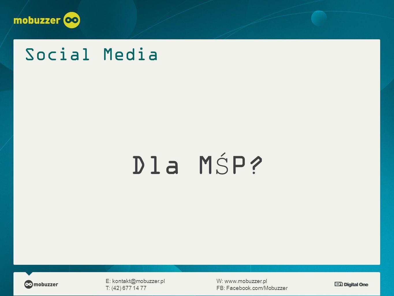 E: kontakt@mobuzzer.plW: www.mobuzzer.pl T: (42) 677 14 77FB: Facebook.com/Mobuzzer Social Media Dla MŚP?