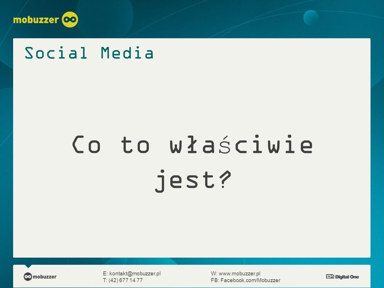 Co to właściwie jest? E: kontakt@mobuzzer.plW: www.mobuzzer.pl T: (42) 677 14 77FB: Facebook.com/Mobuzzer Social Media