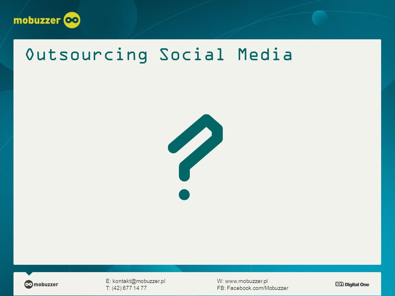 E: kontakt@mobuzzer.plW: www.mobuzzer.pl T: (42) 677 14 77FB: Facebook.com/Mobuzzer Outsourcing Social Media ?