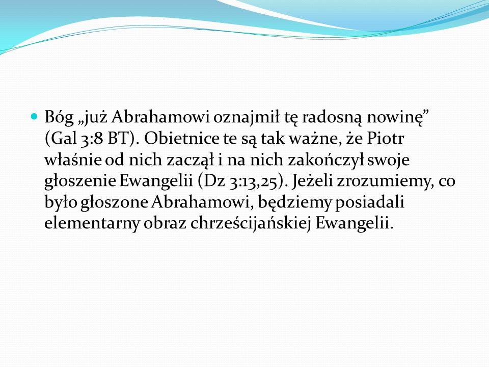 Bóg już Abrahamowi oznajmił tę radosną nowinę (Gal 3:8 BT).