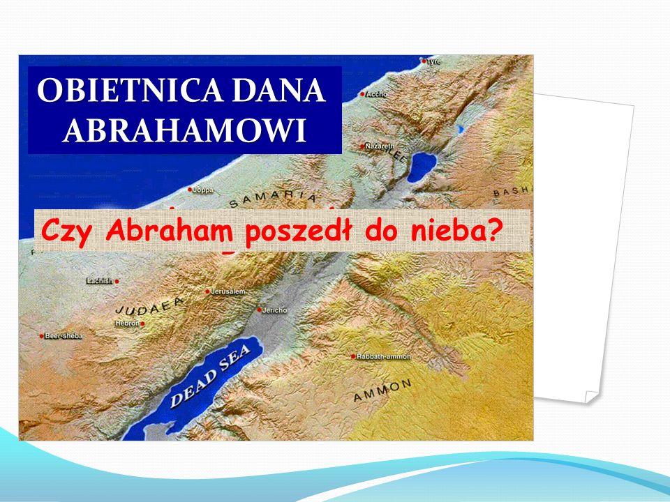 OBIETNICA DANA ABRAHAMOWI Czy Abraham poszedł do nieba?