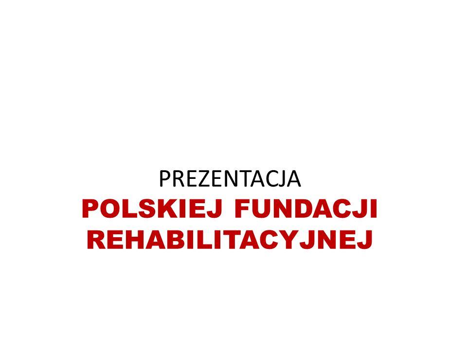 PREZENTACJA POLSKIEJ FUNDACJI REHABILITACYJNEJ