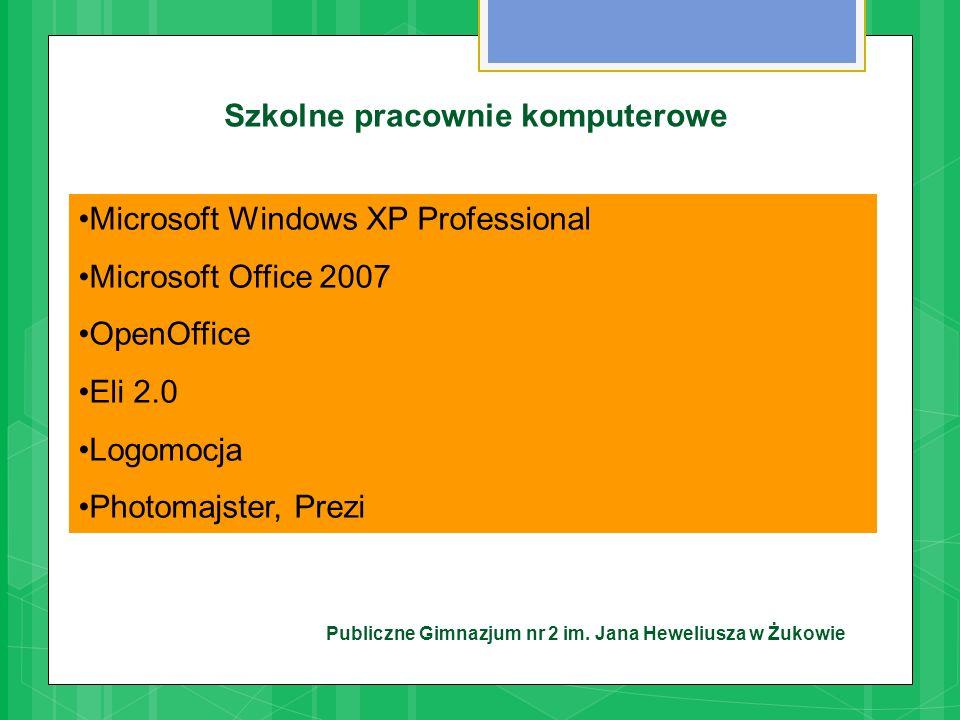 Publiczne Gimnazjum nr 2 im. Jana Heweliusza w Żukowie Szkolne pracownie komputerowe Microsoft Windows XP Professional Microsoft Office 2007 OpenOffic