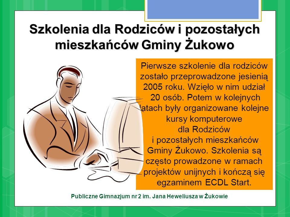 Publiczne Gimnazjum nr 2 im. Jana Heweliusza w Żukowie Pierwsze szkolenie dla rodziców zostało przeprowadzone jesienią 2005 roku. Wzięło w nim udział