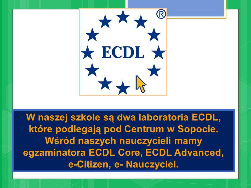 W naszej szkole są dwa laboratoria ECDL, które podlegają pod Centrum w Sopocie. Wśród naszych nauczycieli mamy egzaminatora ECDL Core, ECDL Advanced,