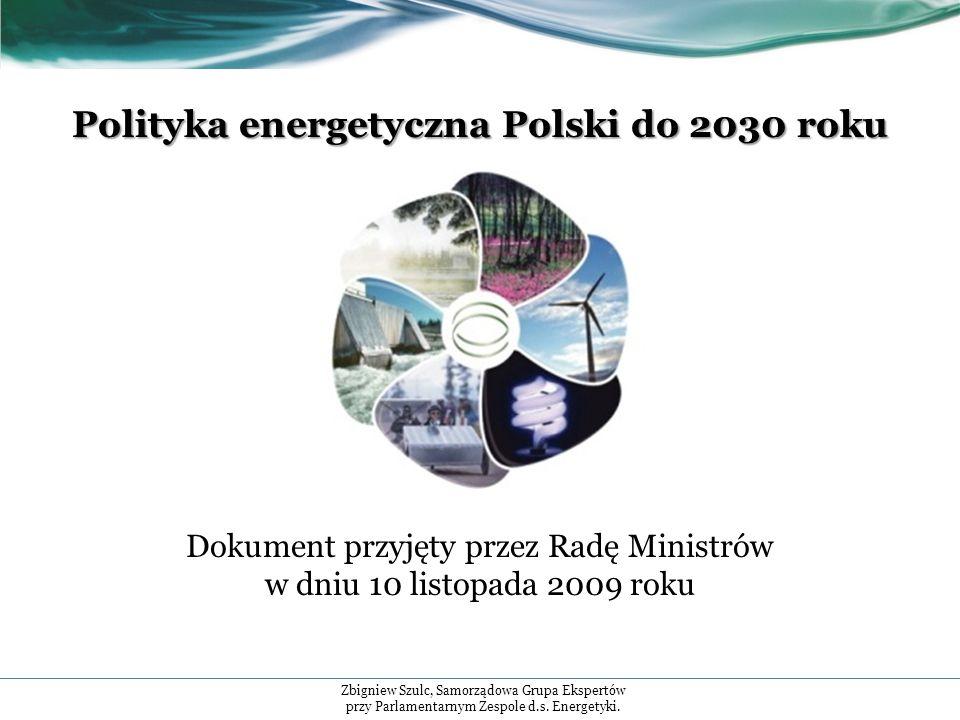 Polityka energetyczna Polski do 2030 roku Dokument przyjęty przez Radę Ministrów w dniu 10 listopada 2009 roku Zbigniew Szulc, Samorządowa Grupa Ekspertów przy Parlamentarnym Zespole d.s.