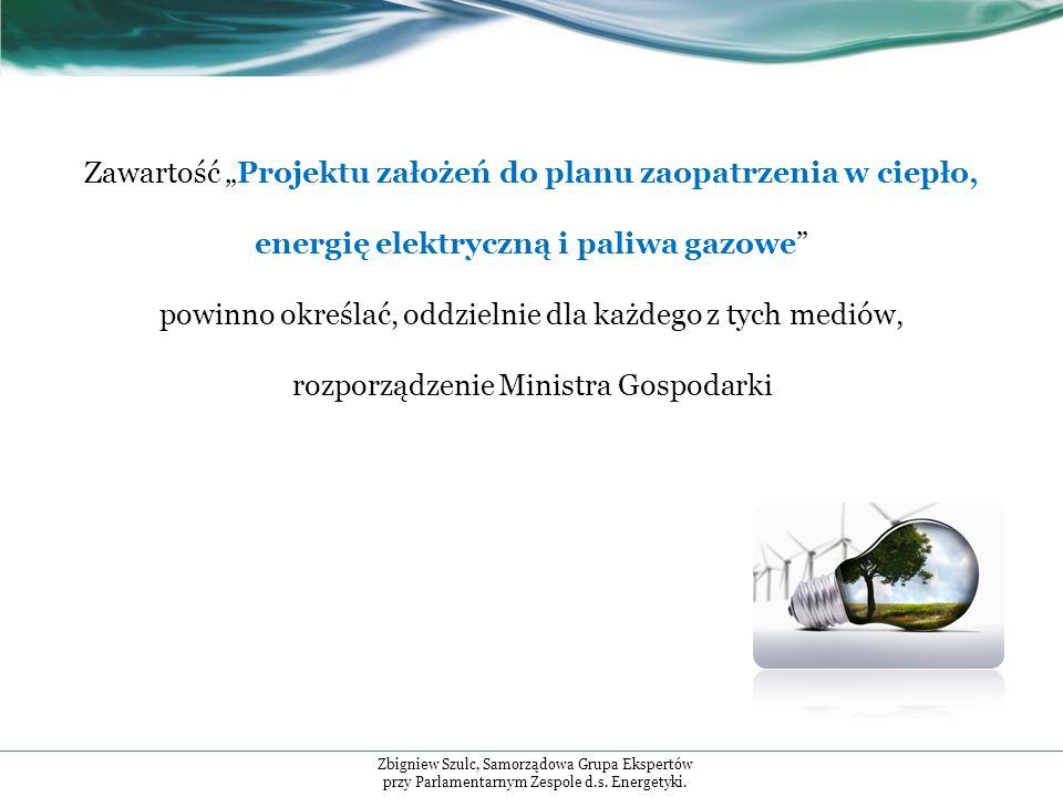 Zawartość Projektu założeń do planu zaopatrzenia w ciepło, energię elektryczną i paliwa gazowe powinno określać, oddzielnie dla każdego z tych mediów, rozporządzenie Ministra Gospodarki Zbigniew Szulc, Samorządowa Grupa Ekspertów przy Parlamentarnym Zespole d.s.
