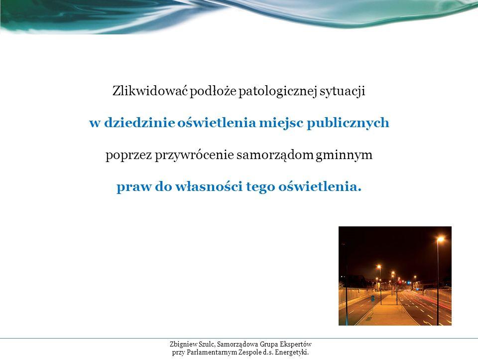 Zlikwidować podłoże patologicznej sytuacji w dziedzinie oświetlenia miejsc publicznych poprzez przywrócenie samorządom gminnym praw do własności tego oświetlenia.