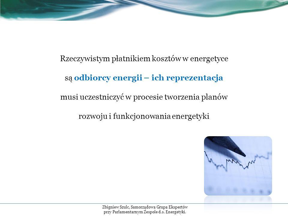 Rzeczywistym płatnikiem kosztów w energetyce są odbiorcy energii – ich reprezentacja musi uczestniczyć w procesie tworzenia planów rozwoju i funkcjonowania energetyki Zbigniew Szulc, Samorządowa Grupa Ekspertów przy Parlamentarnym Zespole d.s.
