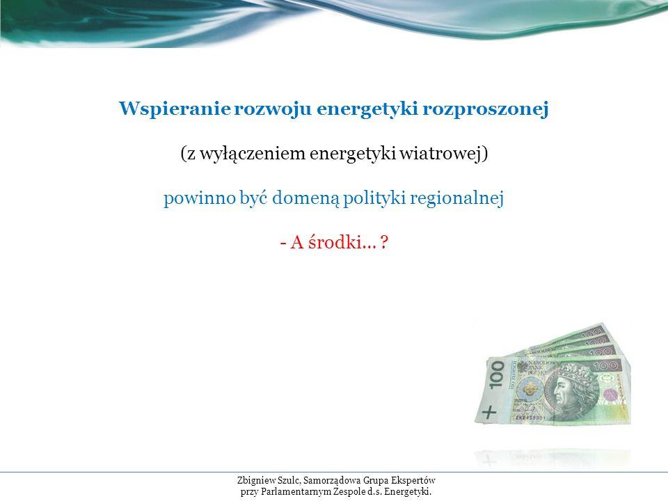 Wspieranie rozwoju energetyki rozproszonej (z wyłączeniem energetyki wiatrowej) powinno być domeną polityki regionalnej - A środki… .