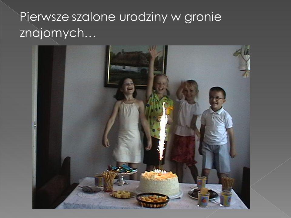 Pierwsze szalone urodziny w gronie znajomych…