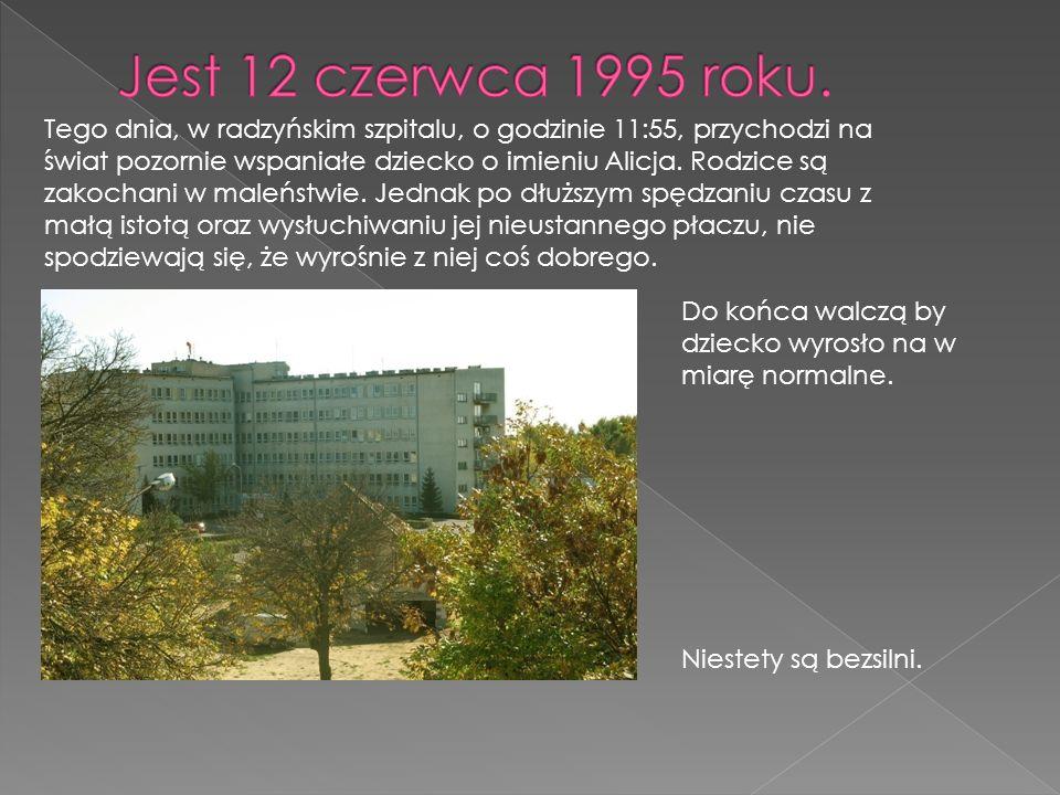 Tego dnia, w radzyńskim szpitalu, o godzinie 11:55, przychodzi na świat pozornie wspaniałe dziecko o imieniu Alicja.
