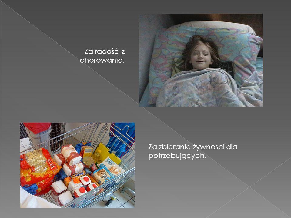Za radość z chorowania. Za zbieranie żywności dla potrzebujących.