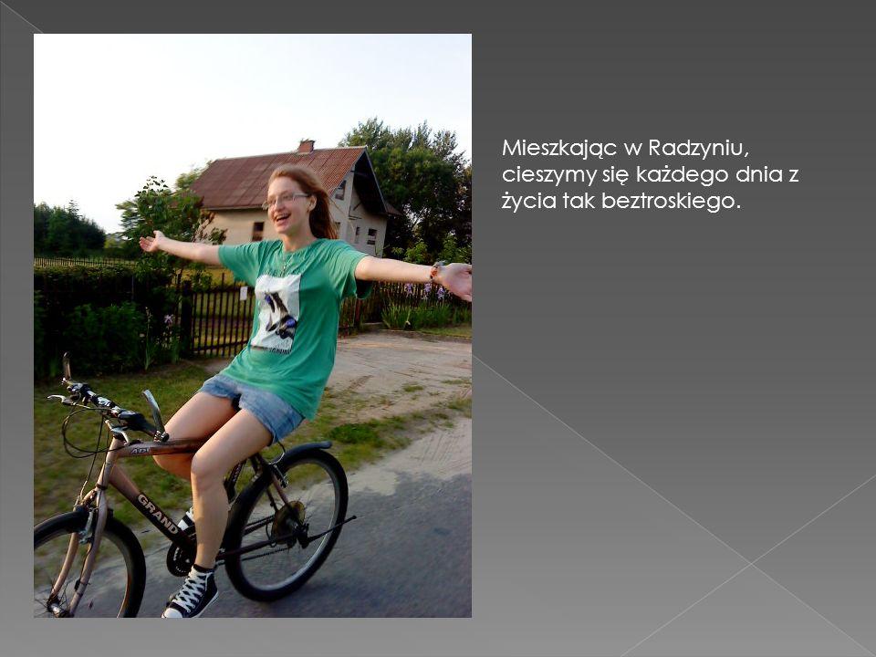 Mieszkając w Radzyniu, cieszymy się każdego dnia z życia tak beztroskiego.