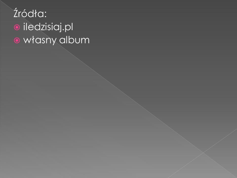 Źródła: iledzisiaj.pl własny album