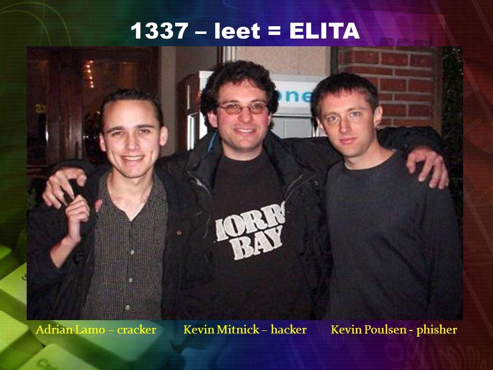 1337 – leet = ELITA Adrian Lamo – cracker Kevin Mitnick – hacker Kevin Poulsen - phisher