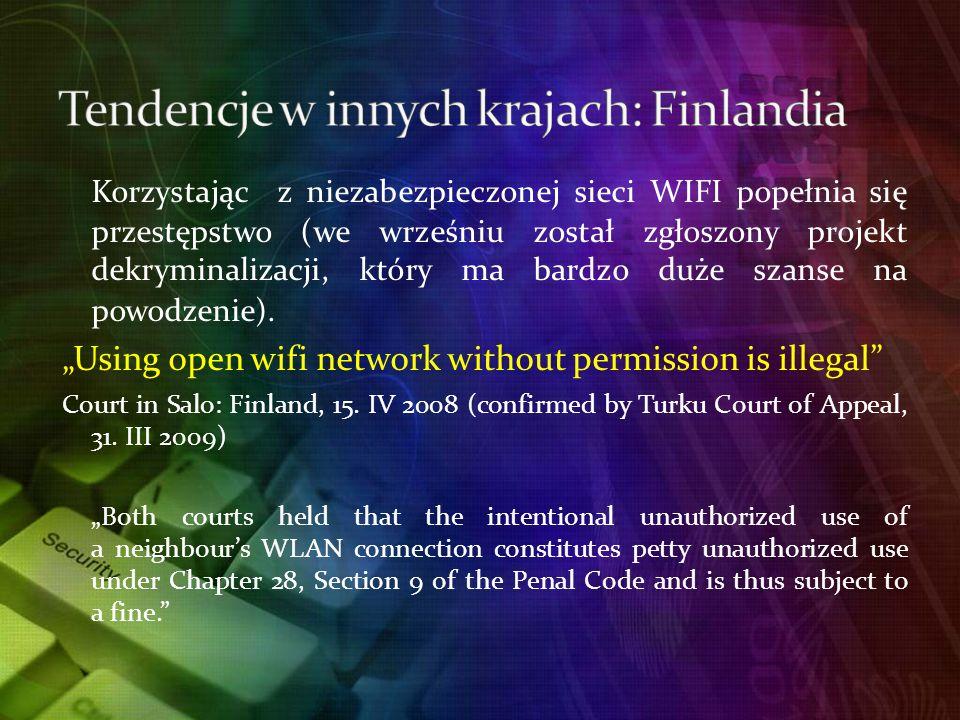 Korzystając z niezabezpieczonej sieci WIFI popełnia się przestępstwo (we wrześniu został zgłoszony projekt dekryminalizacji, który ma bardzo duże szanse na powodzenie).