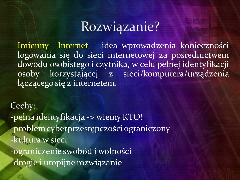 Imienny Internet – idea wprowadzenia konieczności logowania się do sieci internetowej za pośrednictwem dowodu osobistego i czytnika, w celu pełnej identyfikacji osoby korzystającej z sieci/komputera/urządzenia łączącego się z internetem.