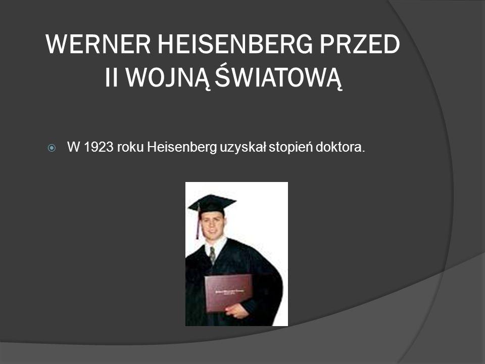 WERNER HEISENBER PRZED II WOJNĄ ŚWIATOWĄ Wiosną 1925 roku Heisenberg opracował pierwszą formę mechaniki kwantowej nazywaną mechaniką macierzową.