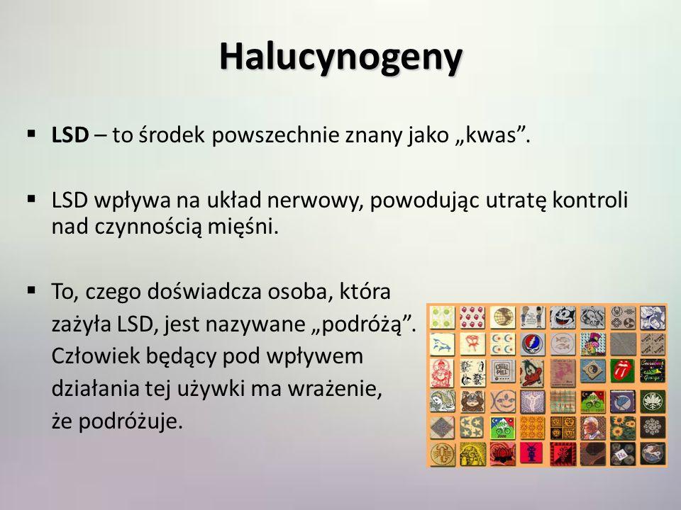 Halucynogeny LSD – to środek powszechnie znany jako kwas. LSD wpływa na układ nerwowy, powodując utratę kontroli nad czynnością mięśni. To, czego dośw