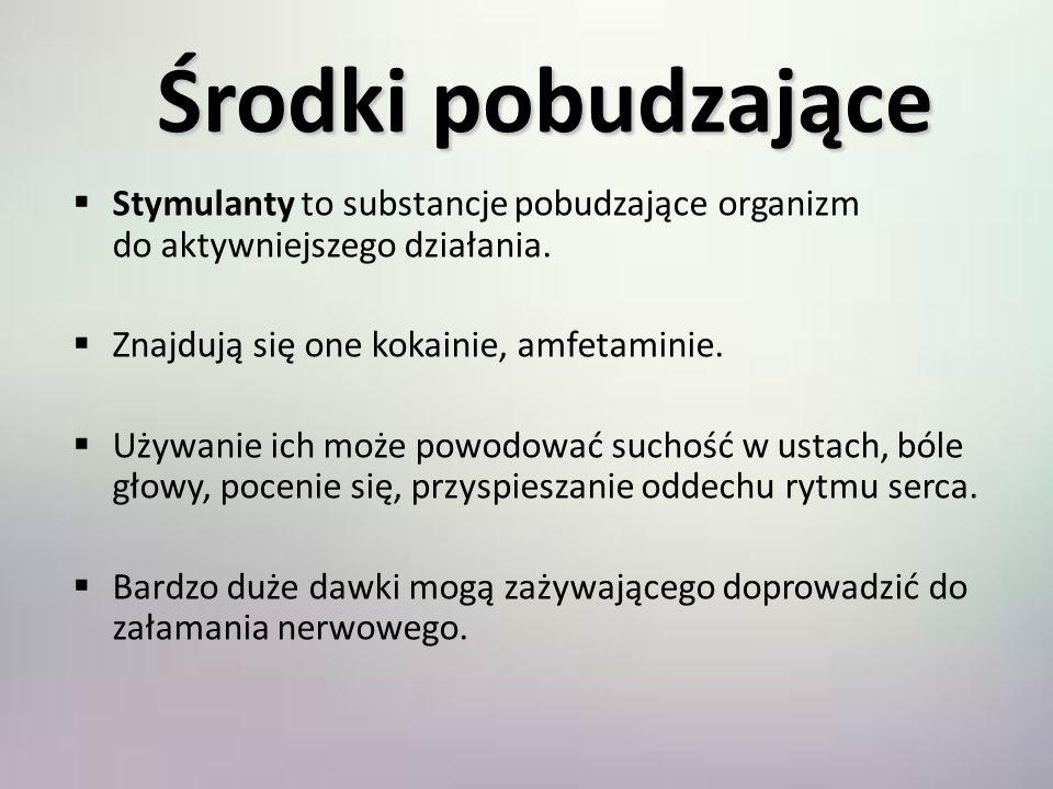 Środki pobudzające Stymulanty to substancje pobudzające organizm do aktywniejszego działania. Znajdują się one kokainie, amfetaminie. Używanie ich moż
