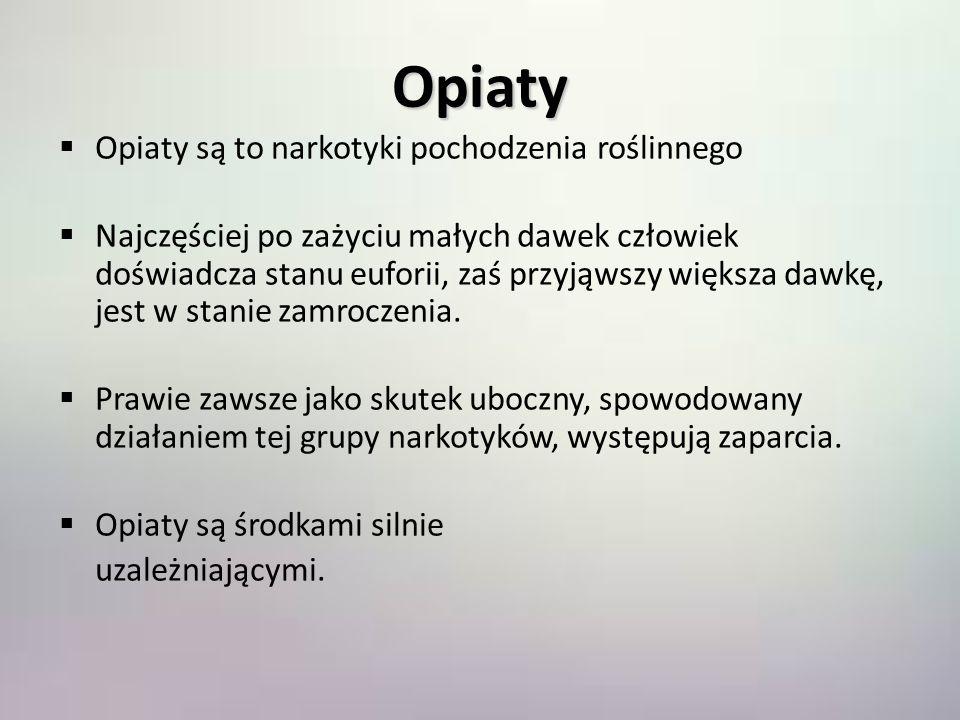 Opiaty Opiaty są to narkotyki pochodzenia roślinnego Najczęściej po zażyciu małych dawek człowiek doświadcza stanu euforii, zaś przyjąwszy większa daw