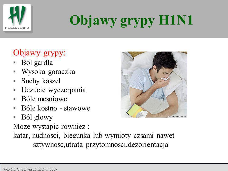 Objawy grypy H1N1 Objawy grypy: Ból gardla Wysoka goraczka Suchy kaszel Uczucie wyczerpania Bóle mesniowe Bóle kostno - stawowe Ból glowy Moze wystapi
