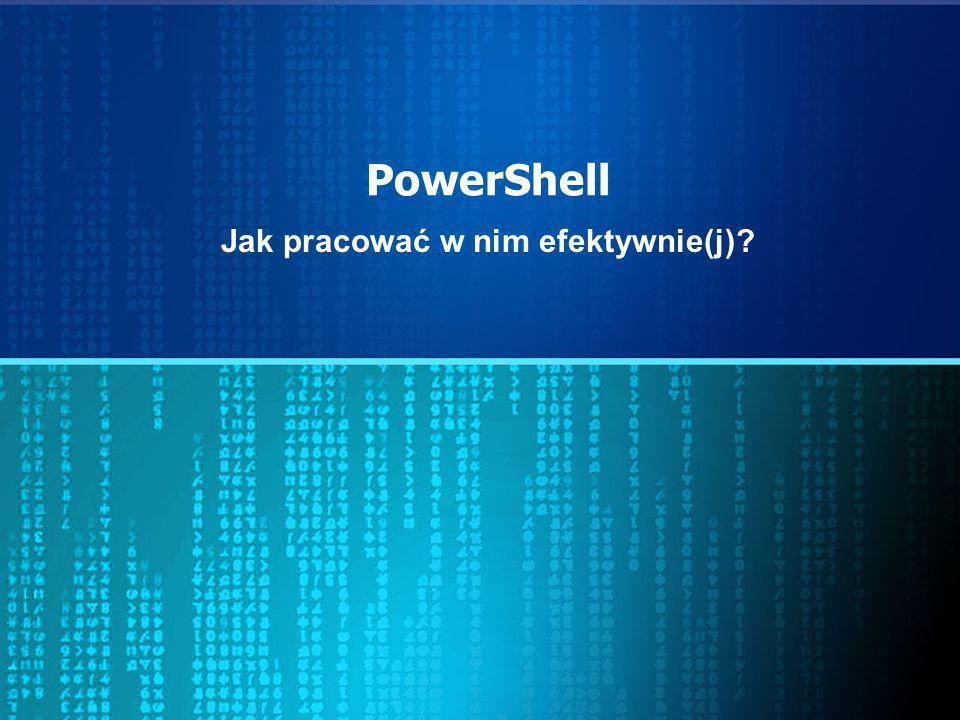 PowerShell Jak pracować w nim efektywnie(j)