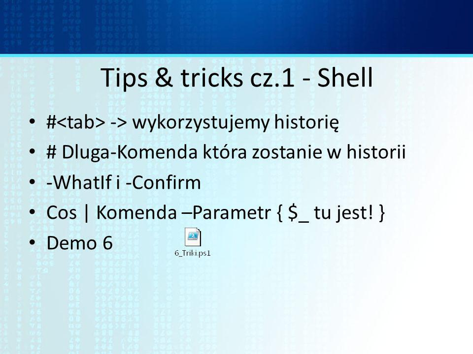 Tips & tricks cz.1 - Shell # -> wykorzystujemy historię # Dluga-Komenda która zostanie w historii -WhatIf i -Confirm Cos | Komenda –Parametr { $_ tu jest.