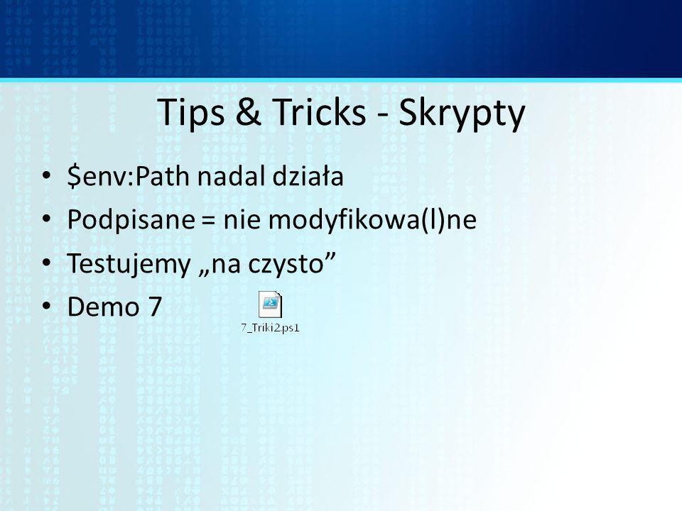 Tips & Tricks - Skrypty $env:Path nadal działa Podpisane = nie modyfikowa(l)ne Testujemy na czysto Demo 7