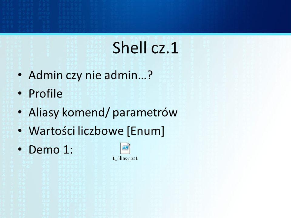 Shell cz.1 Admin czy nie admin…? Profile Aliasy komend/ parametrów Wartości liczbowe [Enum] Demo 1: