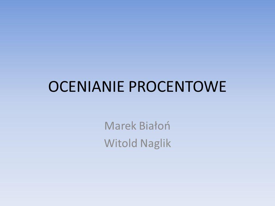 OCENIANIE PROCENTOWE Marek Białoń Witold Naglik