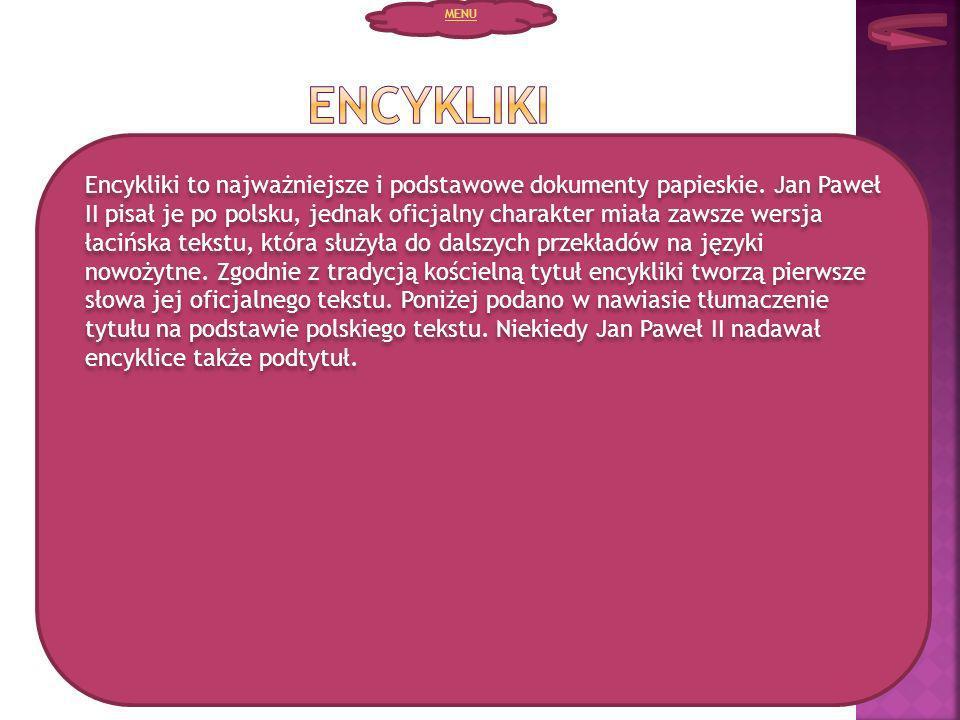 Encykliki to najważniejsze i podstawowe dokumenty papieskie. Jan Paweł II pisał je po polsku, jednak oficjalny charakter miała zawsze wersja łacińska