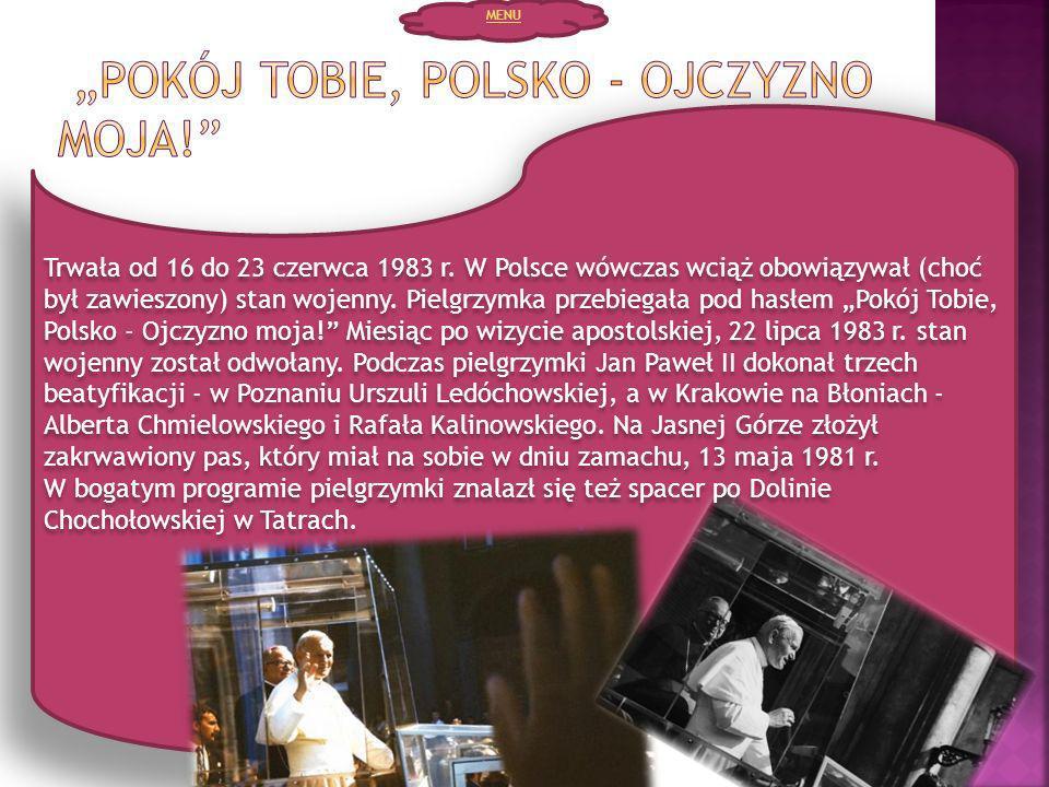 Trwała od 16 do 23 czerwca 1983 r. W Polsce wówczas wciąż obowiązywał (choć był zawieszony) stan wojenny. Pielgrzymka przebiegała pod hasłem Pokój Tob