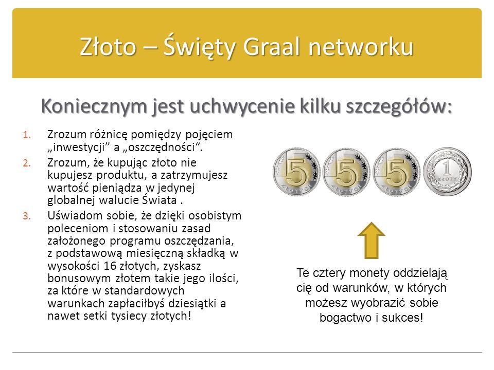 Złoto – Święty Graal networku Koniecznym jest uchwycenie kilku szczegółów: 1. Zrozum różnicę pomiędzy pojęciem inwestycji a oszczędności. 2. Zrozum, ż