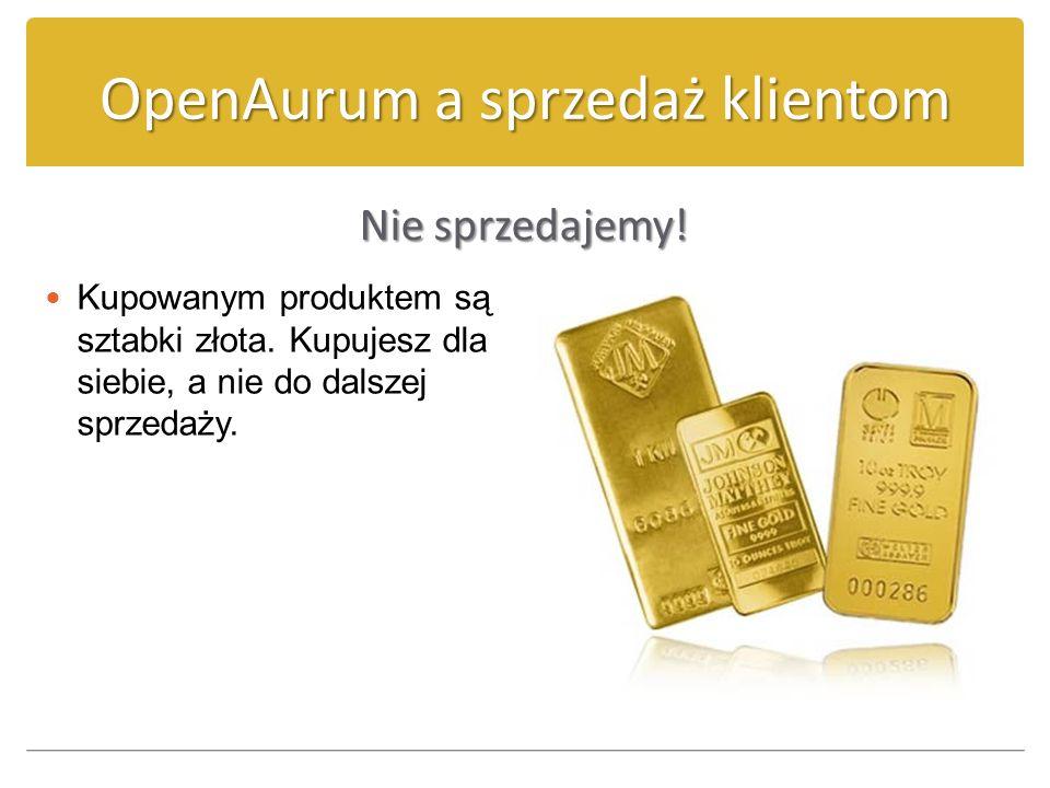OpenAurum a sprzedaż klientom Nie sprzedajemy! Kupowanym produktem są sztabki złota. Kupujesz dla siebie, a nie do dalszej sprzedaży.