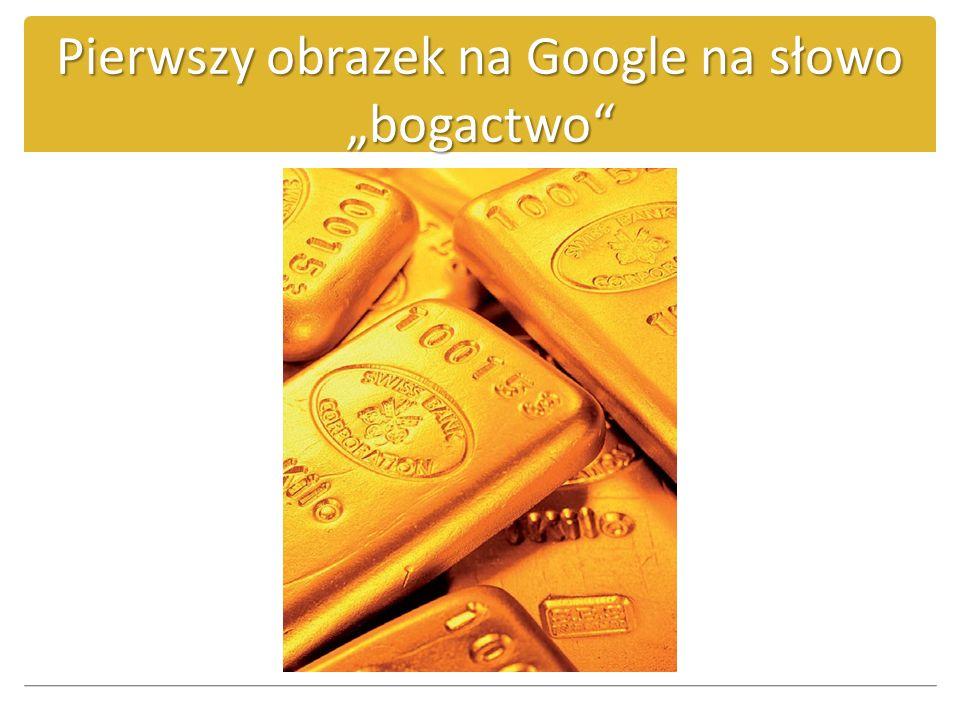 Pierwszy obrazek na Google na słowo bogactwo