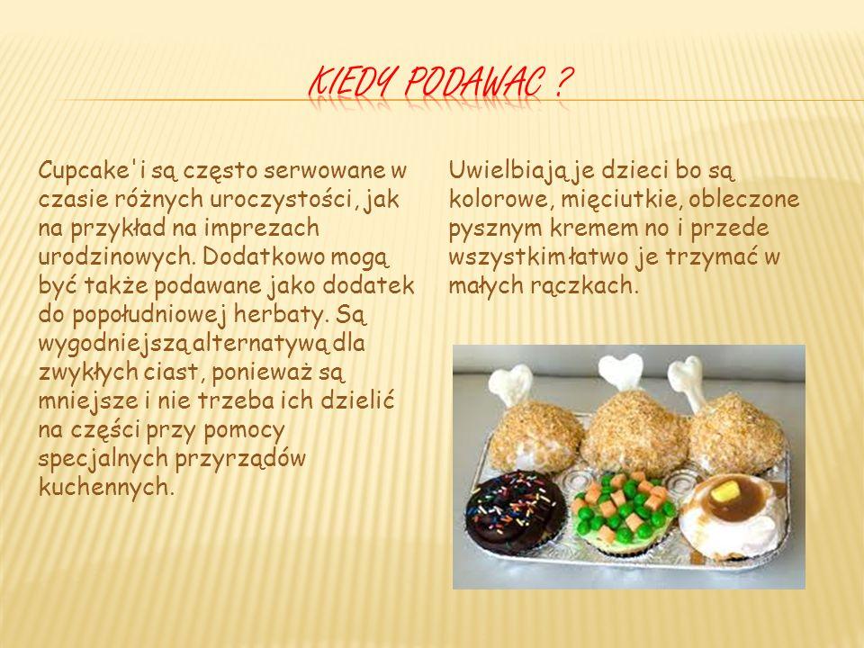 Cupcakes pochodzą z Ameryki, ale swoista moda i cupcakesowa mania rozpowszechniła się już na całym świecie. Bardzo trendy jest podać te słodkie (dosło