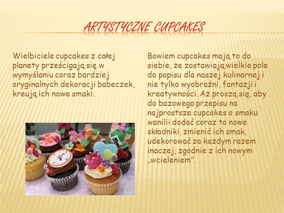 Cupcakes to młodsze siostry popularnych muffinek z tą różnicą, że cupcakes na wierzchu posiadają kremową polewę z dekoracjami, a ich starsze siostry m