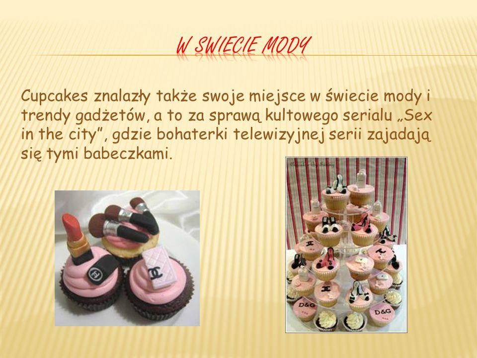 Cupcakes znalazły także swoje miejsce w świecie mody i trendy gadżetów, a to za sprawą kultowego serialu Sex in the city, gdzie bohaterki telewizyjnej serii zajadają się tymi babeczkami.