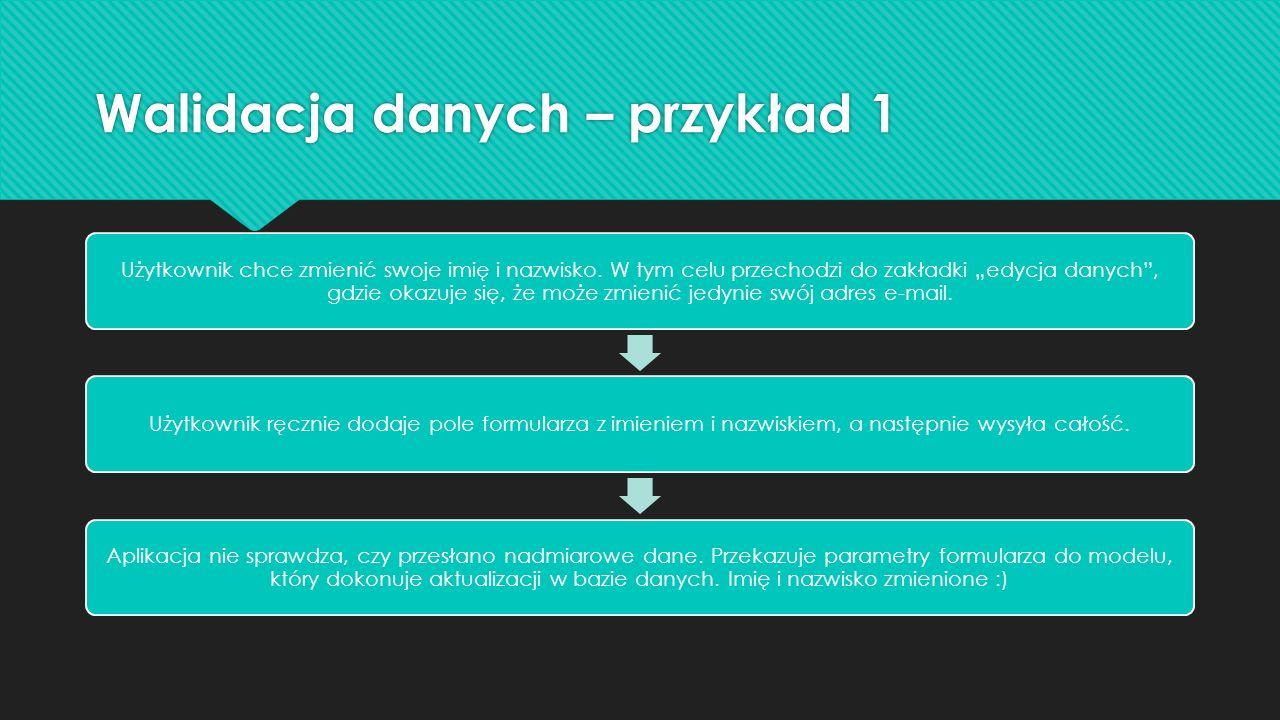 Walidacja danych – przykład 1 Użytkownik chce zmienić swoje imię i nazwisko.