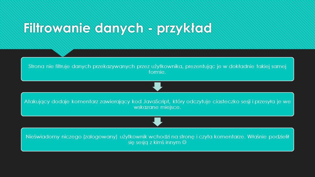 Filtrowanie danych - przykład Strona nie filtruje danych przekazywanych przez użytkownika, prezentując je w dokładnie takiej samej formie. Atakujący d