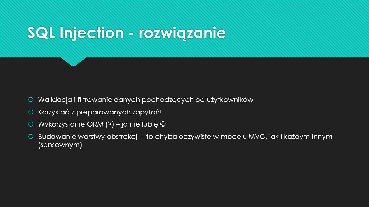 SQL Injection - rozwiązanie Walidacja i filtrowanie danych pochodzących od użytkowników Korzystać z preparowanych zapytań! Wykorzystanie ORM (?) – ja