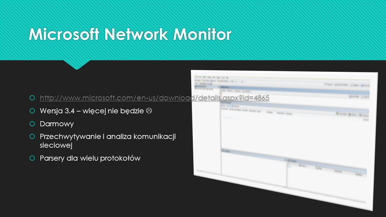 Microsoft Network Monitor http://www.microsoft.com/en-us/download/details.aspx id=4865 Wersja 3.4 – więcej nie będzie Darmowy Przechwytywanie i analiza komunikacji sieciowej Parsery dla wielu protokołów http://www.microsoft.com/en-us/download/details.aspx id=4865 Wersja 3.4 – więcej nie będzie Darmowy Przechwytywanie i analiza komunikacji sieciowej Parsery dla wielu protokołów