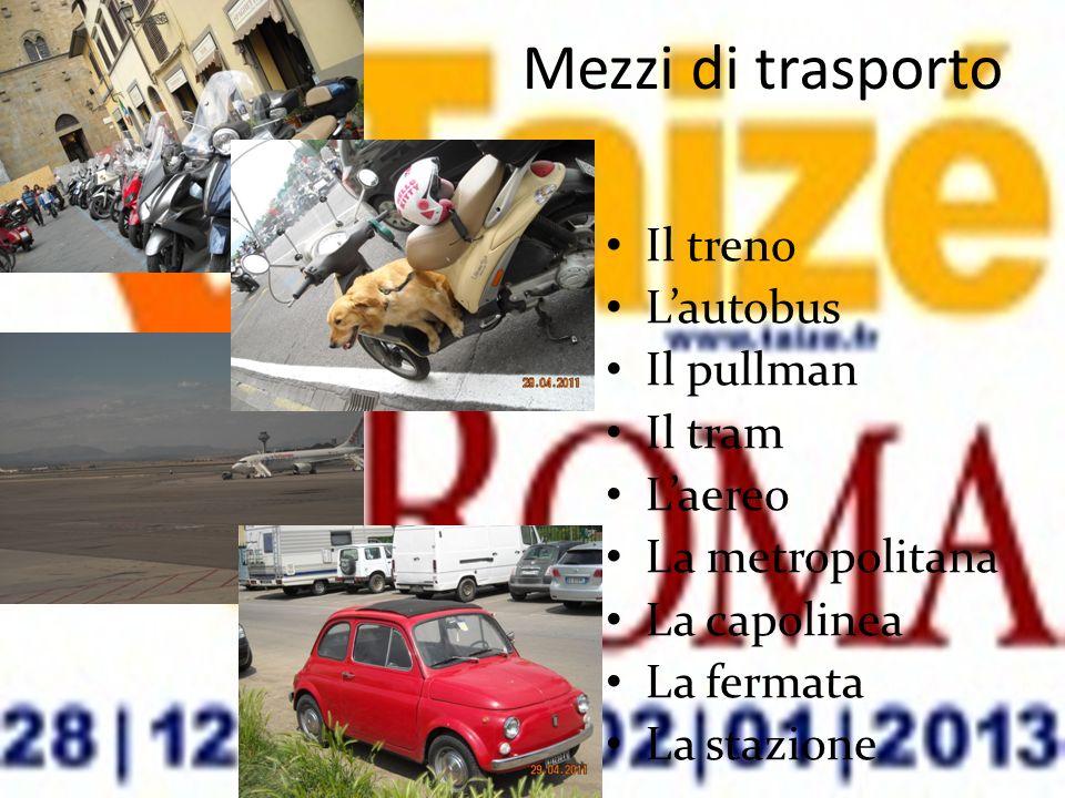Mezzi di trasporto Il treno Lautobus Il pullman Il tram Laereo La metropolitana La capolinea La fermata La stazione