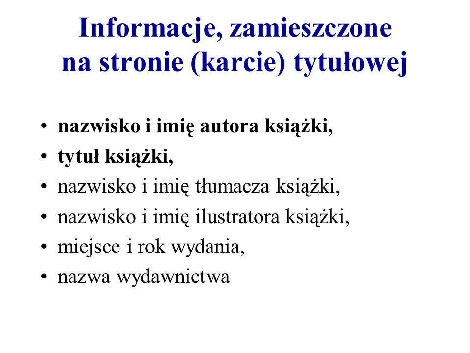 Informacje, zamieszczone na stronie (karcie) tytułowej nazwisko i imię autora książki, tytuł książki, nazwisko i imię tłumacza książki, nazwisko i imi