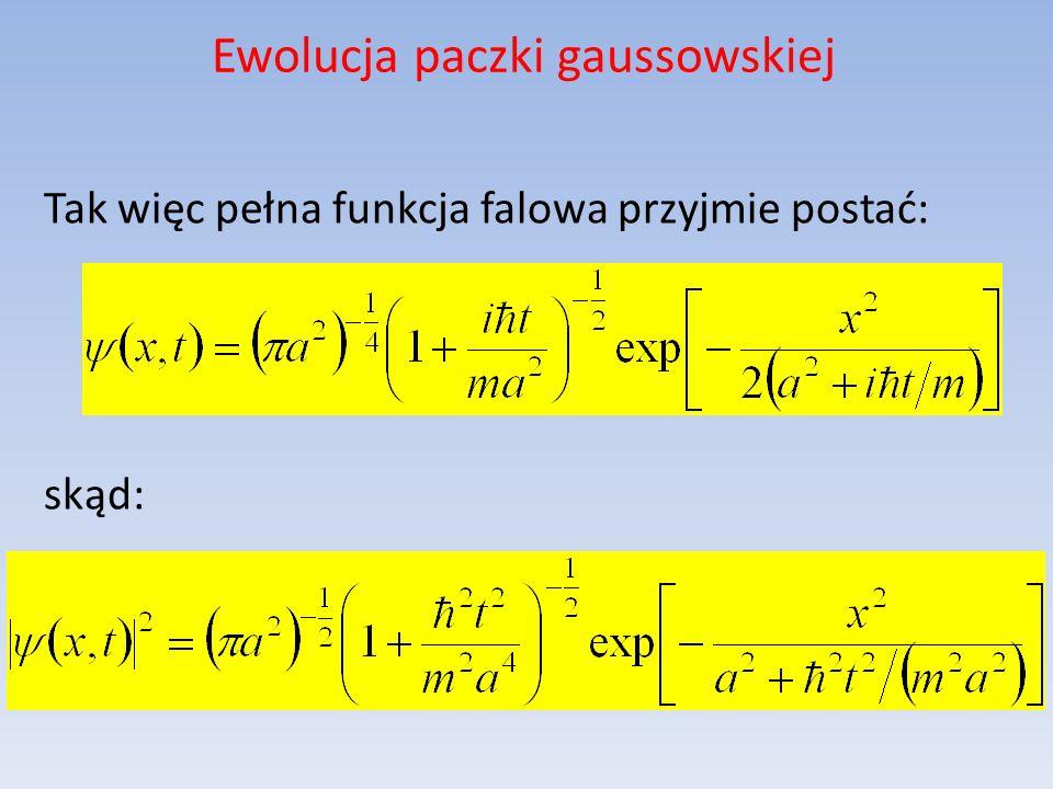Ewolucja paczki gaussowskiej Tak więc pełna funkcja falowa przyjmie postać: skąd: